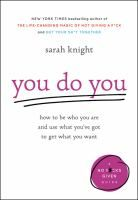 You do you : how to be who you are and use what you've got to get what you want by Sarah Knight