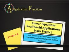 Algebra that FunctionsLinear Equations Open-Ended Real World Application Math Project (Previously Titled End of the Year Activity: Math Project Linear Equations Real World Application) This open-ended project is a great way for your students to demonstrate their understanding of linear equations.