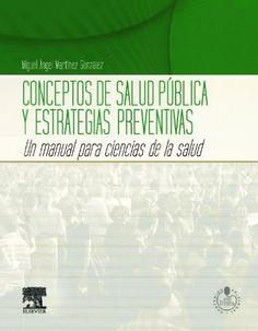 Conceptos de salud pública y estrategias preventivas + / M.A. Martínez González, director. 2013: