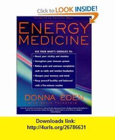 Energy Medicine Donna Eden, David Feinstein, Caroline Myss , ISBN-10: 1585420212  ,  , ASIN: B001RNI2G8 , tutorials , pdf , ebook , torrent , downloads , rapidshare , filesonic , hotfile , megaupload , fileserve