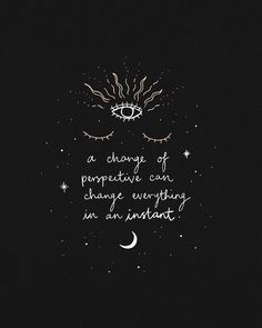 """""""A change of perspective can change everything instantly."""" - - """"A change of perspective can change everything instantly."""" – """"A change of perspective can change - Moon Quotes, Words Quotes, Art Quotes, Life Quotes, Nature Quotes, Wisdom Quotes, Tattoo Quotes, Gratitude Quotes, Positive Quotes"""