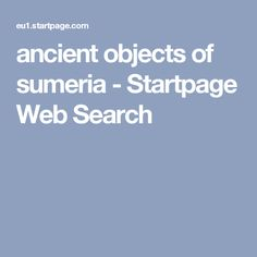 ancient objects of sumeria - Startpage Web Search