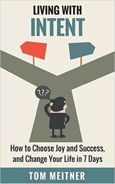 Living with Intent: How to Choose Joy and Success, and Change Your Life in 7 Days - Kindle edition by Tom Meitner. Religion & Spirituality Kindle eBooks @ Amazon.com.