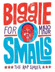 BIGGIE SMALLS FOR MAYOR © Chris Piascik