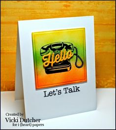 Vicki Dutcher: All I Do Is Stamp –  Exciting News! - 9/1/14.  (Hero Arts: Just Sayin Hi.  Echo Park die: Hello). (Hello depth = 3 x).  (Pin#1: Telephones.  Pin+: Backgrounds: Sponged; Hello).