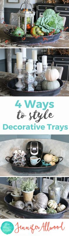4 Ways to style Decorative Trays by Jennifer Allwood of theMagicBrushinc.com Tray Decor is a fun way to decorate for fall and the holidays, style coffee tables and counters. Just put a cute tray under it and make it table decor! Gorgeous seasonal tray decor.