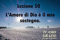 Un corso di Miracoli.: Lezione 50 del libro di esercizio. L'Amore di Dio è il mio sostegno.