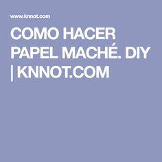 COMO HACER PAPEL MACHÉ. DIY | KNNOT.COM