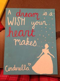 """""""A dream is a wish your heart makes.""""  - Cinderella."""
