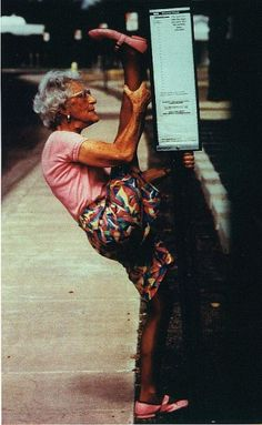 This poster was in my dance studio all my life! I WILL still be able to do this at her age!