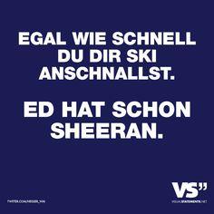 Visual Statements® EGAL WIE SCHNELL DU DIR SKI ANSCHNALLST. ED HAT SCHON SHEERAN. Sprüche/ Zitate/ Quotes/ Spaß/ witzig/ lustig/ Fun