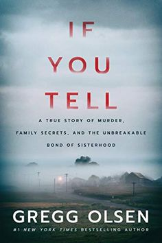 EBook If You Tell: A True Story of Murder, Family Secrets, and the Unbreakable Bond of Sisterhood Author Gregg Olsen Good Books, Books To Read, My Books, Teen Books, Nos4a2, Scarred For Life, Berlin, True Crime Books, Thing 1