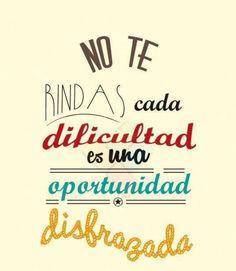 No te rindas cada dificultad es una oportunidad disfrazada.