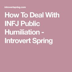 How To Deal With INFJ Public Humiliation - Introvert Spring