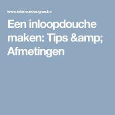 Een inloopdouche maken: Tips & Afmetingen