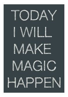 "Magick Wicca Witch Witchcraft:  ""Today, I will make Magick happen."""