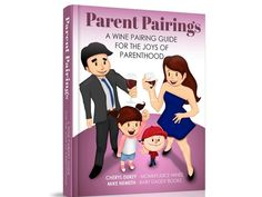 There are hundreds and books about wine. There are hundreds of books about parenting. But there is only one book that pairs parenting situations with wine. Check it out and help get Parent Pairings on the market ASAP via Kickstarter.