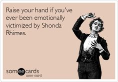 Raise your hand if you've ever been emotionally victimized by Shonda Rhimes. | TV Ecard