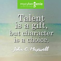 Talent along with great character will propel you to success!