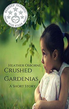 Crushed Gardenias: A Short Story by Heather Osborne 4.8 Stars (8 Reviews)