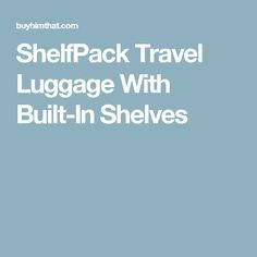 ShelfPack Travel Luggage With Built-In Shelves