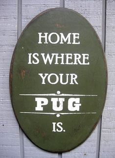 Home is where your Pugs are.