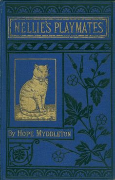 """""""Nellie's Playmates"""" by Hope Middleton, published by Marcus Ward & Co. (1877) - book cover"""