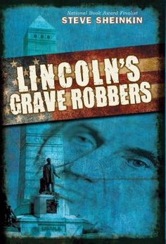 Lincoln's Grave Robbers by Steve Sheinkin.