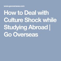 How to Deal with Culture Shock while Studying Abroad | Go Overseas