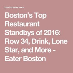 Boston's Top Restaurant Standbys of 2016: Row 34, Drink, Lone Star, and More - Eater Boston