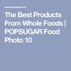 The Best Products From Whole Foods | POPSUGAR Food Photo 10