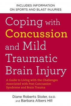 Coping with concussion and mild traumatic brain injury : a guide to living with the challenges associated with post concussion syn...