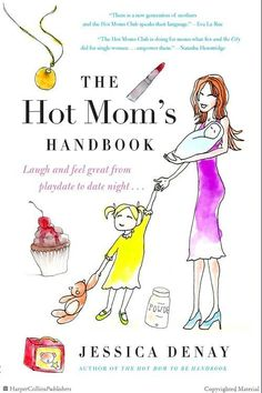Browse Inside The Hot Mom's Handbook: Laugh and Feel Great from Playdate to Date Night... by Jessica Denay