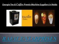 Georgia tea & coffee premix machine suppliers in noida by Rajat Enterprises via slideshare