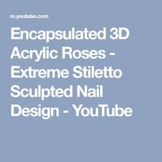 Encapsulated 3D Acrylic Roses - Extreme Stiletto Sculpted Nail Design - YouTube