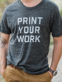 Print Your Work - Tshirts for photographers, tees for photographers, photography tshirts