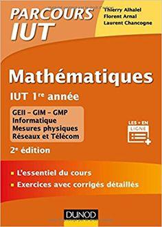 Mathématiques IUT 1re année - 2ed. - L'essentiel du cours, exercices avec corrigés détaillés - Thierry Alhalel, Florent Arnal, Laurent Chancogne