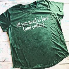 All You Need Is Love and Coffee  Sassy Mom Shirt  Funny