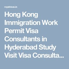 Hong Kong Immigration Work Permit Visa Consultants in Hyderabad Study Visit Visa Consultants | Best Visa and Immigration PR Visa Consultants in Hyderabad Hyderabad, Hong Kong, Europe, Canada, Study, Studio, Studying, Research