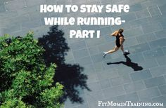 How to Stay Safe When Running- Part I