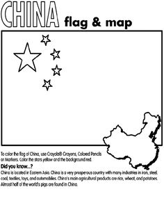 Use Crayola® crayons, colored pencils, or markers to color the flag of China. Color the stars yellow and the background red. Did you know? China is located in Eastern Asia. China is a very prosperous country with many industries. They include iron, steel, coal, textiles, toys, and automobiles. China's main agricultural products are rice, wheat, and potatoes. Almost half of the world's pigs are also found in China.