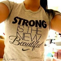 """Much better than the """"strong is the new skinny"""" phrase ppl are using. skinny is beautiful as well as curvy & strong are ;) Strong is the new BEAUTIFUL nike shirt"""