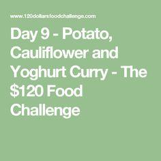 Day 9 - Potato, Cauliflower and Yoghurt Curry - The $120 Food Challenge