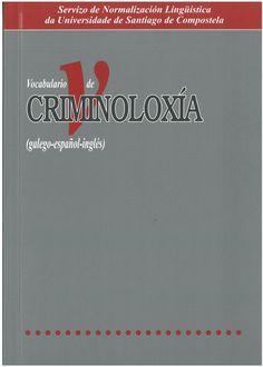 Vocabulario de criminoloxía : (galego-español-inglés).     Santiago de Compostela : Servizo de Publicacións e Intercambio Científico, 2015