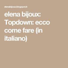 elena bijoux: Topdown: ecco come fare (in italiano)