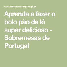 Aprenda a fazer o bolo pão de ló super delicioso - Sobremesas de Portugal