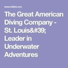 The Great American Diving Company - St. Louis' Leader in Underwater Adventures