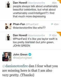 Dan Howell  John Green. My people.