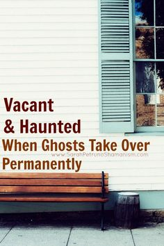Vacation homes, foreclosures, and vacant and abandoned homes - does there come a time when a house can become haunted forever?