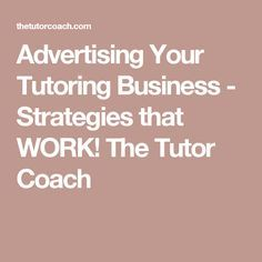 Advertising Your Tutoring Business - Strategies that WORK! The Tutor Coach